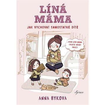Líná máma: Jak vychovat samostatné dítě (978-80-7549-760-4)