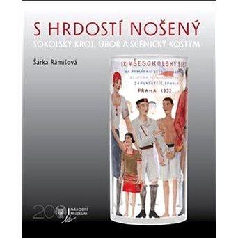 S hrdostí nošený: Sokolský kroj, úbor a scénický kostým (978-80-7036-558-8)
