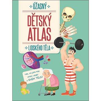 Úžasný dětský atlas lidského těla (9789463607063)