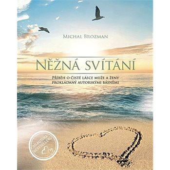 Něžná svítání: Příběh o čisté lásce muže a ženy prokládaný autorskými básněmi (978-80-270-4252-4)