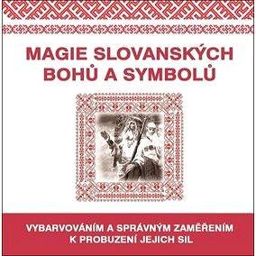 Magie slovanských bohů a symbolů: Vybarvováním a správným zaměřením k probuzení jejich sil (978-80-8100-535-0)