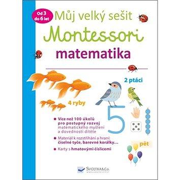 Můj velký sešit Montessori matematika: Od 3 do 6 let (978-80-256-2411-1)