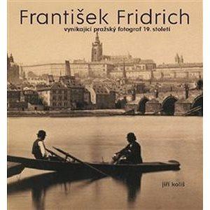František Fridrich: vynikající pražský fotograf 19. století (978-80-903208-1-9)