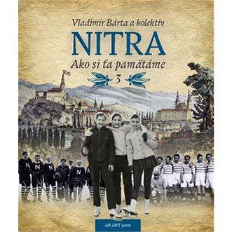 Nitra: Ako si ťa pamätáme 3 (978-80-89850-62-4)