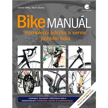 Bike manuál: Kompletní údržba a servis jízdního kola (978-80-271-0767-4)