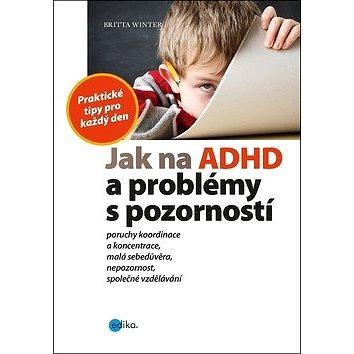 Jak na ADHD a problémy s pozorností: Praktické tipy pro každý den (978-80-266-1304-6)