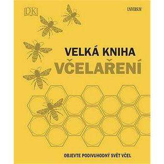 Velká kniha včelaření: Objevte podivuhodný svět včel (978-80-242-6241-3)