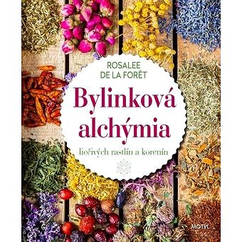 Bylinková alchýmia: liečivých rastlín a korenín (978-80-8164-153-4)