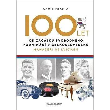 100 let od začátku svobodného podnikání v Československu: Manažeři se lvíčkem (978-80-204-4964-1)