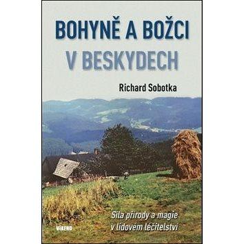 Bohyně a božci v Beskydech: Síla přírody a magie v lidovém léčitelství (978-80-7433-242-5)