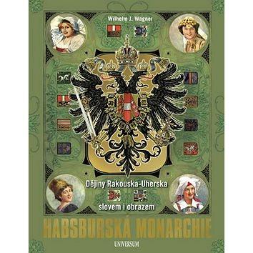 Habsburská monarchie: Dějiny Rakouska-Uherska slovem i obrazem (978-80-242-6278-9)