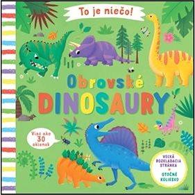 To je niečo! Obrovské dinosaury (978-80-567-0302-1)