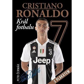 Cristiano Ronaldo Král fotbalu: s plakátem (978-80-87685-73-0)