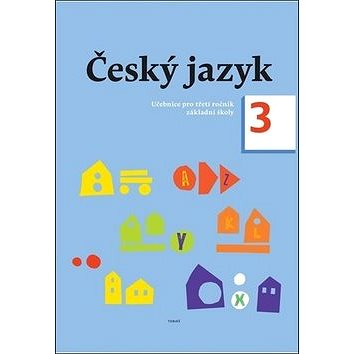 Český jazyk 3. ročník učebnice: Učebnice pro třetí ročník základní školy (978-80-7311-172-4)