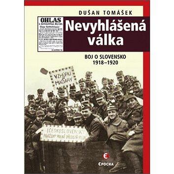 Nevyhlášená válka: Boje o Slovensko 1918-1920 (978-80-7557-148-9)