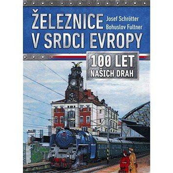 Železnice v srdci Evropy: 100 let našich drah (978-80-264-2141-2)