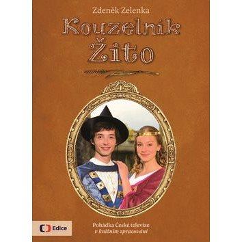 Kouzelník Žito: Pohádka České televize v knižním zpracování (978-80-7448-081-2)