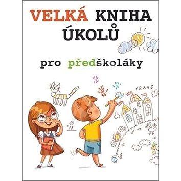 Velká kniha úkolů pro předškoláky (978-80-256-2534-7)