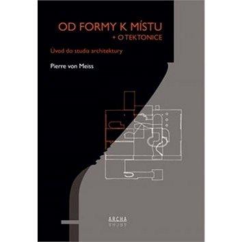 Od formy k místu + o tektonice: Úvod do studia architektury (978-80-87545-61-4)