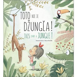 Toto nie je džungľa! This is not a jungle! (978-80-8046-896-5)