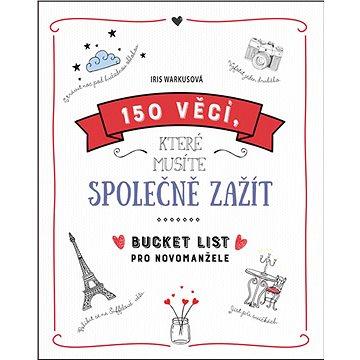 150 věcí, které musíte společně zažít: Bucket list pro novomanžele (978-80-7617-005-6)