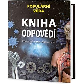 Kniha odpovědí: Technologie-Vesmír-Věda-Medicína (978-80-7390-976-5)