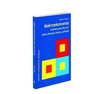 Makroekonomie Sbírka řešených otázek a příkladů: Středně pokročilý kurz (978-80-7400-723-1)