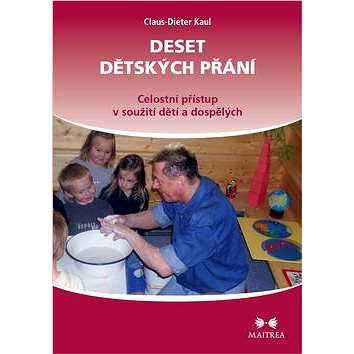 Deset dětských přání: Celostní přístup v soužití dětí a dospělých (978-80-7500-051-4)