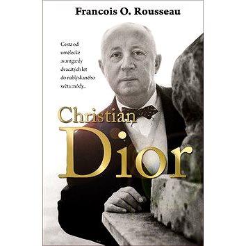 Christian Dior: Cesta od umělecké avantgardy dvacátých let do nablýskaného světa módy... (978-80-7390-719-8)