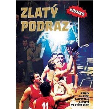 Zlatý podraz: říběh o lásce, basketbalu a životě ve stínu dějin (978-80-907309-0-8)