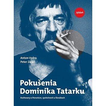 Pokušenia Dominika Tatarku: Rozhovory o literatúre, spoločnosti a Slovákoch (978-80-89879-12-0)