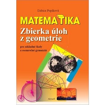 Matematika Zbierka úloh z geometrie: pre základné školy a osemročné gymnáziá (978-80-8172-019-2)