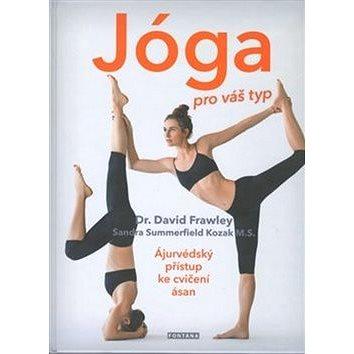 Jóga pro váš typ: Ájurvédský přístup ke cvičení ásan (978-80-7336-951-4)