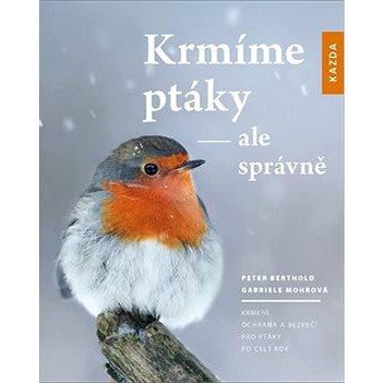 Krmíme ptáky - ale správně: Krmení, ochrana a bezpečí pro ptáky po celý rok (978-80-907420-1-7)