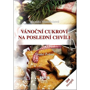 Vánoční cukroví na poslední chvíli: 260 receptů (978-80-87867-32-7)