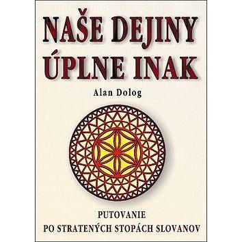 Naše dejiny úplne inak: Putovanie po stratených stopách Slovanov (978-80-8079-276-3)