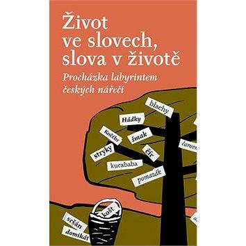 Život ve slovech, slova v životě: Procházka labyrintem českých nářečí (978-80-7422-657-1)