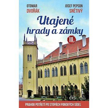 Utajené hrady a zámky III.: aneb Prahou potřetí po stopách panských sídel (978-80-7475-249-0)