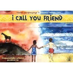 I Call You Friend: Dvojjazyčná kniha o přátelství pro děti od 3 let (978-80-204-5158-3)
