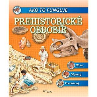 Ako to funguje Prehistorické obdobie (978-80-8204-021-3)