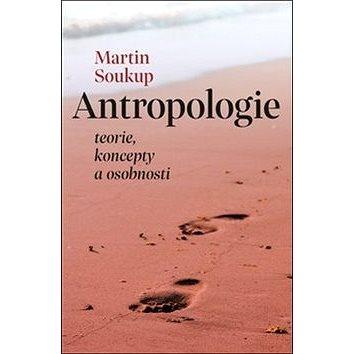 Antropologie: teorie, koncepty a osobnosti (978-80-7465-355-1)