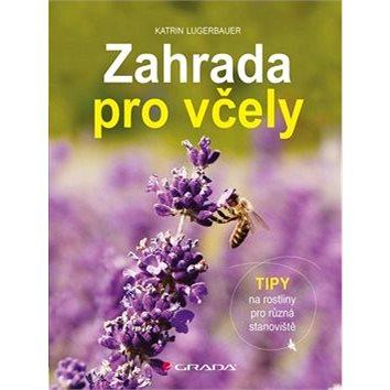 Zahrada pro včely: Tipy na rostliny pro různá stanoviště (978-80-271-2049-9)