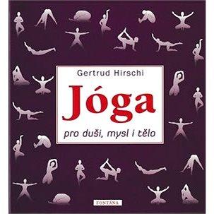 Jóga pro duši, mysl a tělo (978-80-7336-964-4)