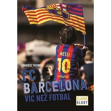 ed7ed2ac9933e FC Barcelona Slavné kluby: Víc než fotbal (978-80-252-4602