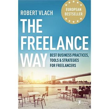 The Freelance Way: Best Business Practices, Tools & Strategies for Freelancers (978-80-7555-077-4)