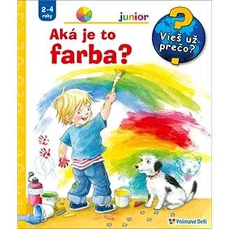 Aká je to farba?: Vieš už prečo? Junior 2-4 roky (978-80-8139-141-5)