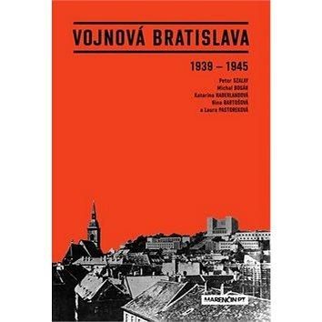 Vojnová Bratislava: 1939 - 1945 (978-80-569-0131-1)