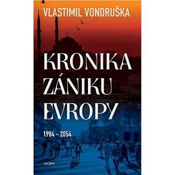 Kronika zániku Evropy: 1984-2054 (978-80-243-8898-4)
