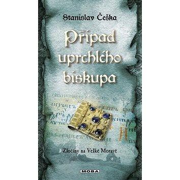 Případ uprchlého biskupa: Zločiny na Velké Moravě (978-80-243-8912-7)