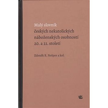 Malý slovník českých nekatolických náboženských osobností 20. a 21. století (978-80-7017-261-2)